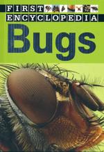 First Encyclopedia : Bugs - Sarah Creese