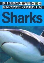 First Encyclopedia : Sharks - Sarah Creese
