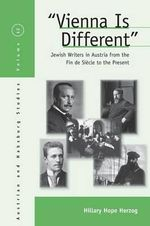 Vienna is Different : Jewish Writers in Austria from the Fin De Siecle to the Present - Hilary Hope Herzog