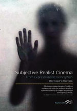 Subjective Realist Cinema : from Expressionism to Inception - Matthew Campora