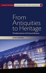 From Antiquities to Heritage : Transformations of Cultural Memory - Anne Eriksen