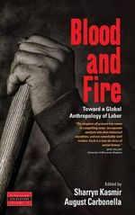 Blood and Fire : Toward a Global Anthropology of Labor