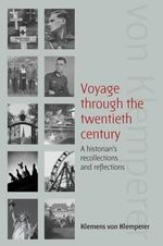 Voyage Through the Twentieth Century : A Historian's Recollections and Reflections - Klemens Von Klemperer