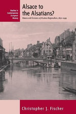 Alsace to the Alsatians : Visions and Divisions of Alsation Regionalism, 1870-1939 - Christopher J. Fischer