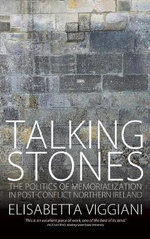Talking Stones : The Politics of Memorialization in Post-conflict Northern Ireland - Elisabetta Viggiani