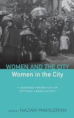 Women and the City, Women in the City : A Gendered Perspective on Ottoman Urban History