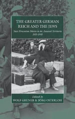 The Greater German Reich and the Jews : Nazi Persecution Policies in the Annexed Territories 1935-1945