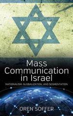 Mass Communication in Israel : Nationalism, Globalization, and Segmentation - Oren Soffer