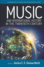 Music and International History in the Twentieth Century : Explorations in Culture and International History