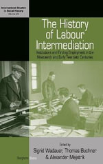 The History of Labour Intermediation : Institutions and Finding Employment in the Nineteenth and Early Twentieth Centuries