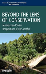Beyond the Lens of Conservation : Malagasy and Swiss Imaginations of One Another - Eva Keller