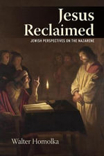 Jesus Reclaimed : Jewish Perspectives on the Nazarene - Walter Homolka