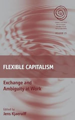 Flexible Capitalism : Exchange and Ambiguity at Work