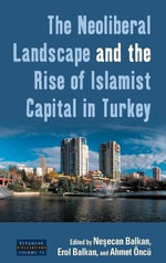 The Neoliberal Landscape and the Rise of Islamist Capital in Turkey : Dislocations