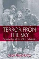 Terror from the Sky : The Bombing of German Cities in World War II