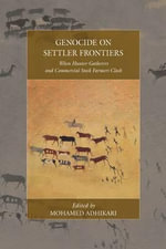 Genocide on Settler Frontiers : When Hunter-Gatherers and Commercial Stock Farmers Clash