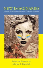 New Imaginaries : Youthful Reinvention of Ukraine's Cultural Paradigm
