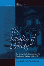 The Rhythm of Eternity : The German Youth Movement and the Experience of the Past, 1900-1933 - Robbert-Jan Adriaansen