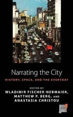 Narrating the City : Histories, Space and the Everyday