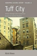 Tuff City : Urban Change and Contested Space in Naples - Nick Dines