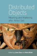 Distributed Objects : Meaning and Mattering After Alfred Gell