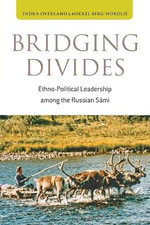 Bridging Divides : Ethno-Political Leadership Among the Russian Sami - Indra Overland