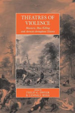 Theatres of Violence : Massacre, Mass Killing and Atrocity Throughout History