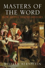 Masters of the Word : How Media Shaped History - William J. Bernstein