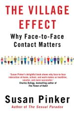 The Village Effect : Why Face-to-face Contact Matters - Susan Pinker