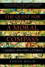 The Quest for a Moral Compass : A Global History of Ethics - Kenan Malik