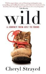 Wild : A Journey from Lost to Found - Cheryl Strayed