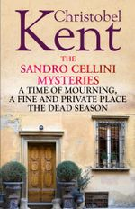 The Sandro Cellini Mysteries : A Time of Mourning, a Fine and Private Place and Dead Season - Kent Christobel