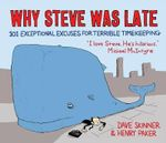 Why Steve Was Late : 101 Exceptional Excuses for Terrible Timekeeping - Henry Paker