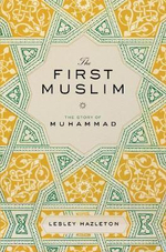 The First Muslim : The Story of Muhammad - Lesley Hazleton