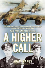 A Higher Call The Incredible True Story of Heroism and Chivalry during the Second World War : A Military History of the Hundred Years War - Adam Makos with Larry Alexander