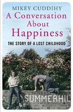 A Conversation About Happiness : The Story of a Lost Childhood - Mikey Cuddihy