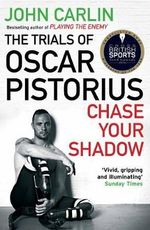 Chase Your Shadow : The Trials of Oscar Pistorius - John Carlin
