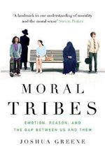 Moral Tribes : Emotion, Reason and the Gap Between Us and Them - Joshua Greene