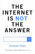 The Internet is Not the Answer - Andrew Keen