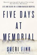 Five Days at Memorial : Life and Death in a Storm-Ravaged Hospital - Sheri Lee Fink
