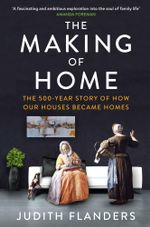 The Making of Home - Judith Flanders