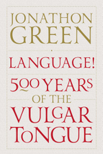 Language! : Five Hundred Years of the Vulgar Tongue - Jonathon Green