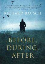 Before, During, After - Richard Bausch