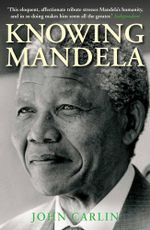 Knowing Mandela - John Carlin