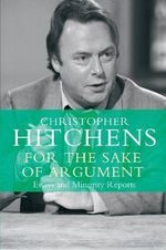 For the Sake of Argument : Essays and Minority Reports - Christopher Hitchens
