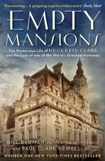 Empty Mansions : The Mysterious Story of Huguette Clark and the Loss of One of the World's Greatest Fortunes - Paul Clark Newell