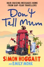 Don't Tell Mum : Hair-raising Messages Home from Gap-year Travellers - Simon Hoggart