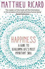 Happiness : A Guide to Developing Life's Most Important Skill - Matthieu Ricard