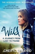 Wild - Order Now For Your Chance to Win! : A Journey from Lost to Found - Cheryl Strayed