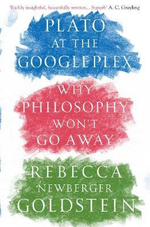 Plato at the Googleplex : Why Philosophy Won't Go Away - Rebecca Newberger Goldstein